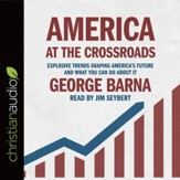 America at the Crossroads: Explosive Trends Shaping America's Future and What You Can Do about It - Unabridged edition Audiobook [Download]