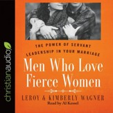 Men Who Love Fierce Women: The Power of Servant Leadership in Your Marriage - Unabridged edition Audiobook [Download]