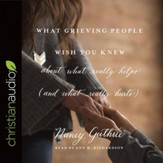 What Grieving People Wish You Knew about What Really Helps (and What Really Hurts): (And How to Avoid Being That Person Who Hurts Instead of Helps) - Unabridged edition Audiobook [Download]