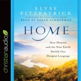 Home: How Heaven and the New Earth Satisfy Our Deepest Longings - Unabridged edition Audiobook [Download]