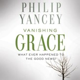 Vanishing Grace: What Ever Happened to the Good News? - Unabridged edition Audiobook [Download]