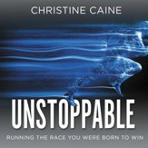 Unstoppable: Running the Race You Were Born To Win - Unabridged edition Audiobook [Download]