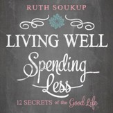 Living Well, Spending Less: 12 Secrets of the Good Life - Unabridged edition Audiobook [Download]