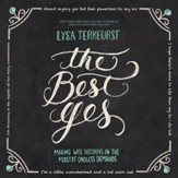 The Best Yes: Making Wise Decisions in the Midst of Endless Demands - Unabridged edition Audiobook [Download]