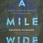 A Mile Wide: Trading a Shallow Religion for a Deeper Faith Audiobook [Download]