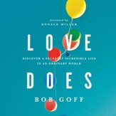 Love Does: Discover a Secretly Incredible Life in an Ordinary World - Unabridged edition Audiobook [Download]