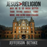 Jesus > Religion: Why He Is So Much Better Than Trying Harder, Doing More, and Being Good Enough - Unabridged edition Audiobook [Download]