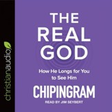 The Real God: How He Longs for You to See Him - Unabridged edition Audiobook [Download]