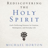 Rediscovering the Holy Spirit: Gods Perfecting Presence in Creation, Redemption, and Everyday Life Audiobook [Download]