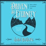 Driven by Eternity: Make Your Life Count Today & Forever - Unabridged edition Audiobook [Download]