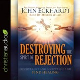 Destroying the Spirit of Rejection: Receive Love and Acceptance and Find Healing - Unabridged edition Audiobook [Download]