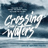 Crossing the Waters: Following Jesus Through the Storms, the Fish, and the Seas - Unabridged edition Audiobook [Download]