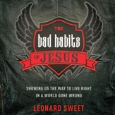 The Bad Habits of Jesus: Showing Us the Way to Live Right in a World Gone Wrong - Unabridged edition Audiobook [Download]