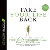 Take Your Life Back: How to Stop Letting the Past and Other People Control You - Unabridged edition Audiobook [Download]