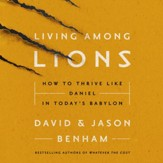 Living Among Lions: How to Thrive like Daniel in Today's Babylon Audiobook [Download]