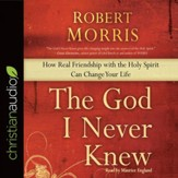 The God I Never Knew: How Real Friendship with the Holy Spirit Can Change Your Life - Unabridged edition Audiobook [Download]