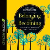Belonging and Becoming: Creating a Thriving Family Culture - Unabridged edition Audiobook [Download]