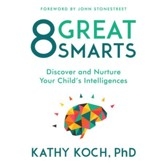 8 Great Smarts: Discover and Nurture Your Child's Intelligences - Unabridged edition Audiobook [Download]
