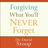 Forgiving What You'll Never Forget - Unabridged edition Audiobook [Download]