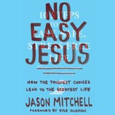 No Easy Jesus: How the Toughest Choices Lead to the Greatest Life - Unabridged edition Audiobook [Download]