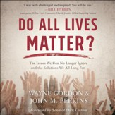 Do All Lives Matter?: The Issue We Can No Longer Ignore and Solutions We Long For - Unabridged edition Audiobook [Download]