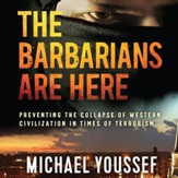 The Barbarians Are Here: Preventing the Collapse of Western Civilization in Times of Terrorism - Unabridged edition Audiobook [Download]