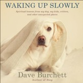 Waking Up Slowly: Spiritual Lessons from My Dog, My Kids, Critters, and Other Unexpected Places - Unabridged edition Audiobook [Download]