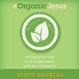 #Organic Jesus: Finding Your Way to an Unprocessed GMO-Free Christianity - Unabridged edition Audiobook [Download]