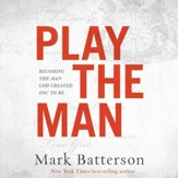 Play the Man: Becoming the Man God Created You to Be - Unabridged edition Audiobook [Download]