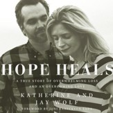 Hope Heals: A True Story of Overwhelming Loss and an Overcoming Love - Unabridged edition Audiobook [Download]