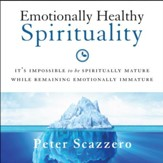 Emotionally Healthy Spirituality: It's Impossible to Be Spiritually Mature, While Remaining Emotionally Immature Audiobook [Download]