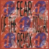 Fear Of The Digital Remix [Music Download]