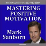 Mastering Positive Motivation: How to Motivate Yourself and Others [Music Download]