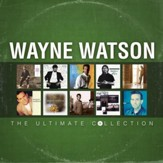 Wayne Watson: The Ultimate Collection [Music Download]