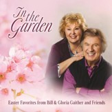 In The Garden: Easter Favorites From Bill & Gloria Gaither And Friends, Live [Music Download]