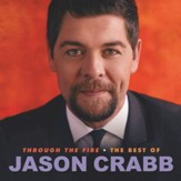 Through The Fire: The Best Of Jason Crabb [Music Download]