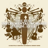 The Best Instrumental Worship Album... Ever! [Music Download]