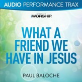 What a Friend We Have In Jesus [Audio Performance Trax] [Music Download]