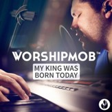 My King Was Born Today [Music Download]