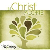 Mission Worship: In Christ Alone [Music Download]