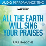 All the Earth Will Sing Your Praises [Original Key without Background Vocals] [Music Download]