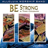 Be Strong And Take Courage [Music Download]