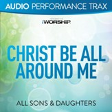 Christ Be All Around Me [Audio Performance Trax] [Music Download]