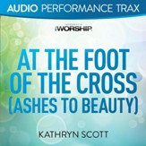 At the Foot of the Cross (Ashes to Beauty) [Music Download]