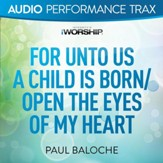 For Unto Us a Child Is Born/Open the Eyes of My Heart [Original Key Trax Without Background Vocals] [Music Download]