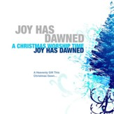 Joy Has Dawned A Christmas Worship Time [Music Download]