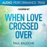 When Love Crossed Over [Audio Performance Trax] [Music Download]