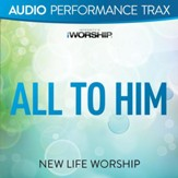All to Him [Audio Performance Trax] [Music Download]