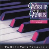 Worship Without Words - To Be In Your Presence [Instrumental] [Music Download]