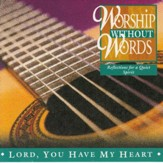 Worship Without Words - Lord, You Have My Heart [Instrumental] [Music Download]